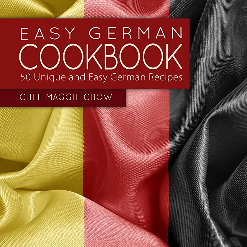 一般腐食する歯科医Easy German Cookbook: 50 Unique and Easy German Recipes (Germany, German Cooking, German Recipes, German Cookbook Book 1) (English Edition)