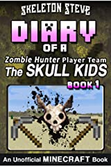 Minecraft Diary of a Zombie Hunter Player Team 'The Skull Kids' - Book 1: Unofficial Minecraft Books for Kids, Teens, & Nerds - Adventure Fan Fiction Diary ... Hunter Skull Kids Hunting Herobrine) Kindle Edition