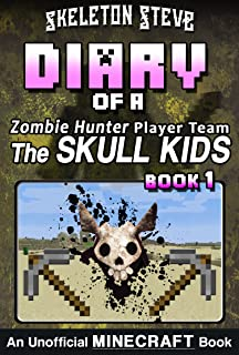 Minecraft Diary of a Zombie Hunter Player Team 'The Skull Kids' - Book 1: Unofficial Minecraft Books for Kids, Teens, & Nerds - Adventure Fan Fiction Diary ... Kids Hunting Herobrine) (English Edition)