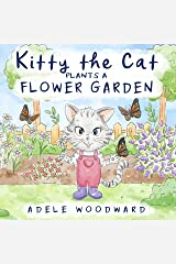 Kitty the Cat Plants a Flower Garden: Preschool Butterfly Books for Toddlers 4 Years Old (Me and Mom Kids Gardening Books for Children 3-5) (Kitty the Cat Kids Books Ages 3-5 Book 3) Kindle Edition