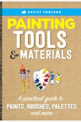 Artist Toolbox: Painting Tools & Materials: A practical guide to paints, brushes, palettes and more Kindle Edition