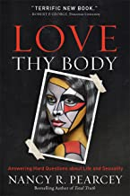 Love Thy Body: Answering Hard Questions about Life and Sexuality (English Edition)
