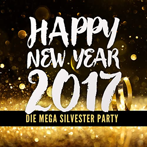 Happy New Year 2017 Die Mega Silvester Party Von Various Artists
