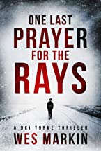 One Last Prayer for the Rays: A shocking and exhilarating new crime thriller for 2019 (A DCI Yorke Thriller Book 1)