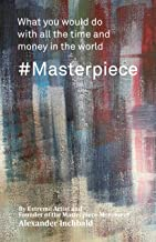 #Masterpiece: What you would do with all the time and money in the world