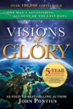 Visions of Glory: One Man's Astonishing Account of the Last Days (5-year anniversary edition)