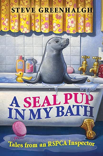 A Seal Pup in My Bath: Tales from an RSPCA Inspector (English Edition)