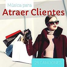 Música para Atraer Clientes: 26 Canciones - Ambiente Chillout Ventas en Tiendas, Negocios y Boutiques