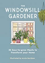 The Windowsill Gardener: 50 Easy-to-grow Plants to Transform Your Home