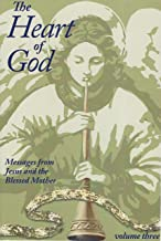The Heart of God: Messages from Jesus and the Blessed Mother (Volume Three)