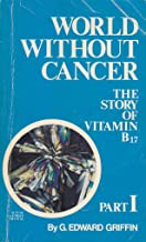 World Without Cancer: The Story of Vitamin B17 Part I