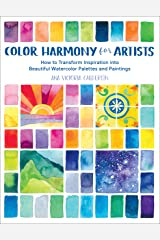 Color Harmony for Artists: How to Transform Inspiration into Beautiful Watercolor Palettes and Paintings Kindle Edition
