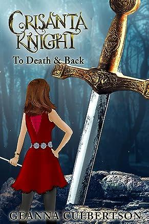 Crisanta Knight: To Death & Back (The Crisanta Knight Series Book 5)