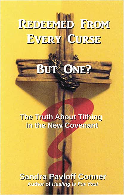 REDEEMED FROM EVERY CURSE BUT ONE?: The Truth About Tithing in the New Covenant (English Edition)