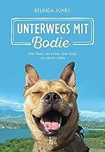 Unterwegs mit Bodie: Eine Frau, ein Hund, eine Reise, ein neues Leben (German Edition)
