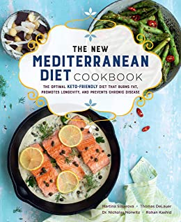 The New Mediterranean Diet Cookbook: The Optimal Keto-Friendly Diet that Burns Fat, Promotes Longevity, and Prevents Chron...