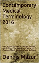 Contemporary Medical Terminology 2016: Root words, Phrases, Phrasings, Prefixes, and Suffixes (The Basics) with Appendix (Review of Basic Roots, Prefixes, Suffixes)