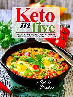Keto in Five: Trustworthy Approach to Health & Weight Loss, with 130 Low-Carb High-Fat Ketogenic Recipes (5 ingredient ket...