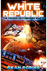 The White Republic: An Epic Space Opera/Alien Invasion Adventure (The Crimson Deathbringer Series Book 6) Kindle Edition