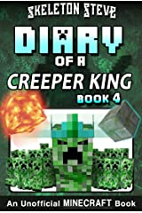 Diary of a Minecraft Creeper King - Book 4: Unofficial Minecraft Books for Kids, Teens, & Nerds - Adventure Fan Fiction Diary Series (Skeleton Steve & ... Collection - Cth'ka the Creeper King) Kindle Edition