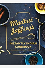 Madhur Jaffrey's Instantly Indian Cookbook: Modern and Classic Recipes for the Instant Pot® Kindle Edition