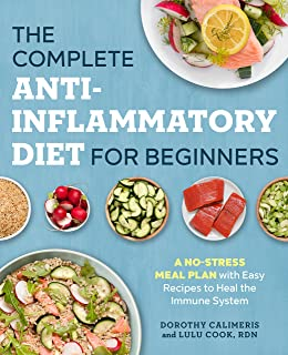 Complete Anti-Inflammatory Diet for Beginners: A No-Stress Meal Plan with Easy Recipes to Heal the Immune System