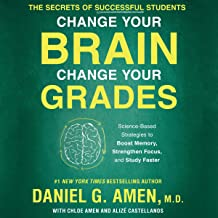 Change Your Brain, Change Your Grades: The Secrets of Successful Students: Science-Based Strategies to Boost Memory, Strengthen Focus, and Study Faster