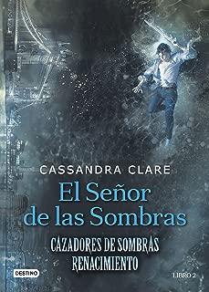El señor de las sombras: Cazadores de Sombras. Renacimiento 2 (Spanish Edition)