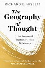 The Geography of Thought: How Asians and Westerners Think Differently - and Why (English Edition)