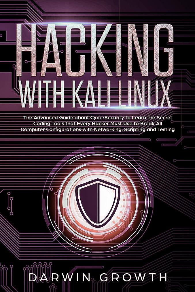 メナジェリーこだわり路地Hacking with Kali Linux: The Advanced Guide about CyberSecurity to Learn the Secret Coding Tools that Every Hacker Must Use to Break All Computer Configurations ... Scripting and Testing (English Edition)