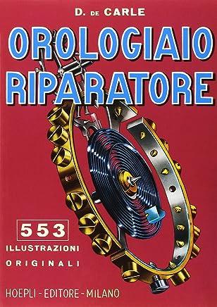 Orologiaio riparatore. Tecnica e pratica