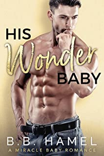 His Wonder Baby: A Miracle Baby Romance (Miracle Babies Book 4)