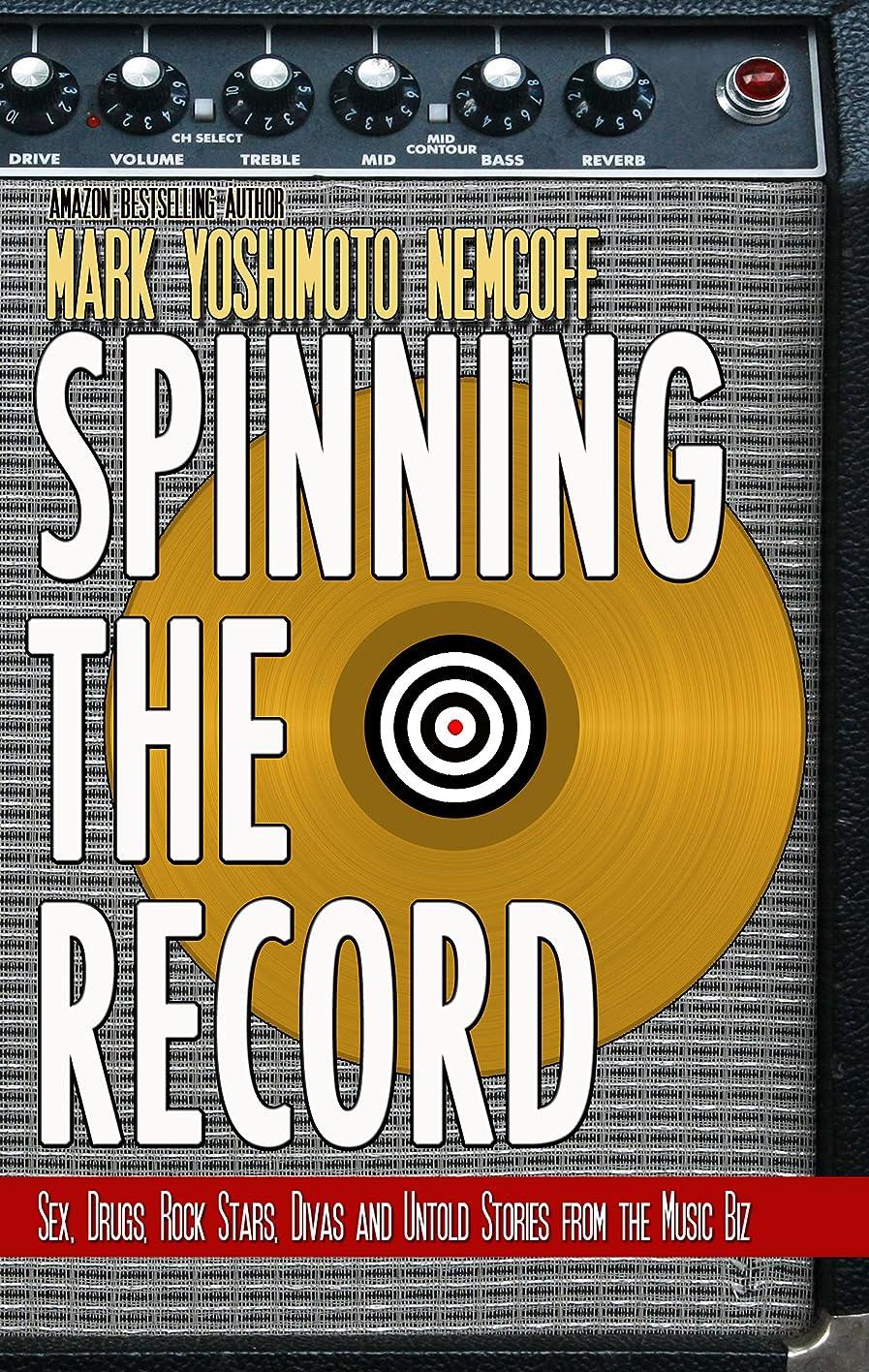 威する悪性腫瘍侵入するSpinning The Record: Sex, Drugs, Rock Stars, Divas and Untold Tales from the Music Biz (English Edition)