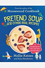 Pretend Soup and Other Real Recipes: A Cookbook for Preschoolers and Up Hardcover