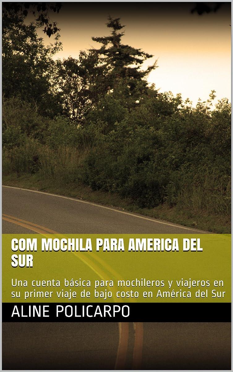 担当者ドリル不安Com mochila para America del Sur: Una cuenta básica para mochileros y viajeros en su primer viaje de bajo costo en América del Sur (Spanish Edition)
