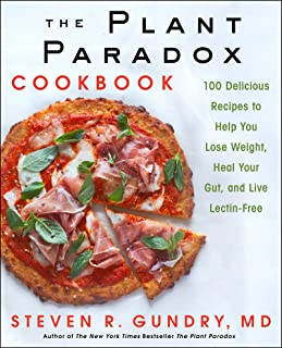 The Plant Paradox Cookbook: 100 Delicious Recipes to Help You Lose Weight, Heal Your Gut, and Live Lectin-Free