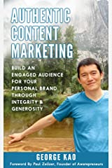 Authentic Content Marketing: Build An Engaged Audience For Your Personal Brand Through Integrity & Generosity Kindle Edition