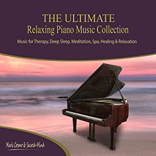 The Ultimate Relaxing Piano Music Collection - Music for Therapy, Deep Sleep, Meditation, Spa, Healing and Relaxation