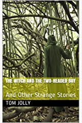 The Witch and the Two-Headed Boy: And Other Strange Stories Kindle Edition