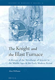 The Knight and the Blast Furnace: A History of the Metallurgy of Armour in the Middle Ages & the Early Modern Period