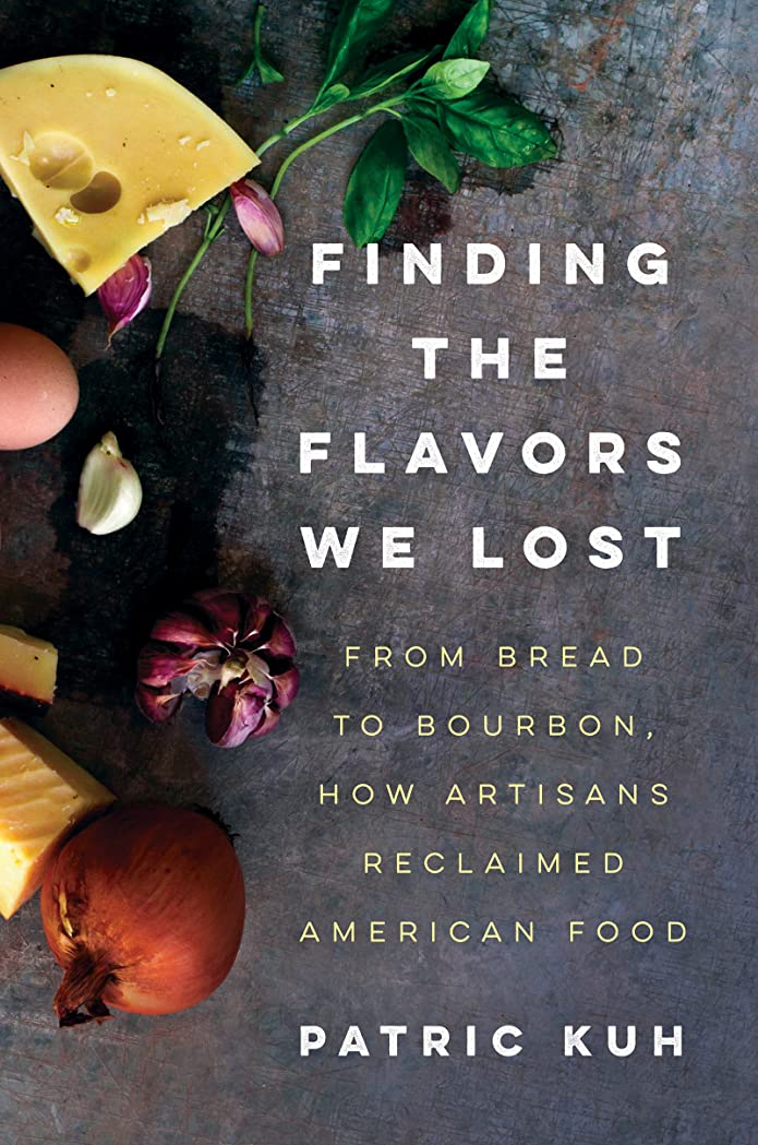 言い換えるとコーナー強制的Finding the Flavors We Lost: From Bread to Bourbon, How Artisans Reclaimed American Food (English Edition)
