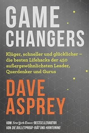 free download Game Changers: Die besten Lifehacks der Leader, Querdenker und Siegertypen – so gewinnst auch du im Leben by Dave Asprey PDF Read