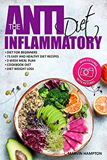 The Anti-Inflammatory Diet: Anti-Inflammatory Diet for Beginners, the Easy and Healthy Anti-Inflammatory Diet Recipes, Ant...