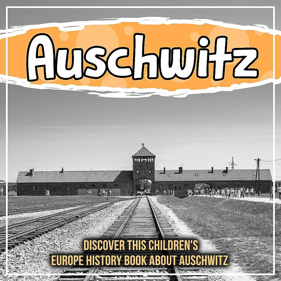 Auschwitz: Discover This Children's Europe History Book About Auschwitz (English Edition)