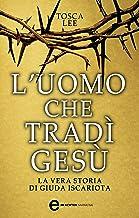 L'uomo che tradì Gesù. La vera storia di Giuda Iscariota (eNewton Narrativa) (Italian Edition)