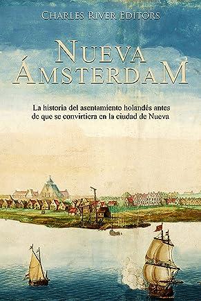 Nueva Ámsterdam: La historia del asentamiento holandés antes de que se convirtiera en la ciudad de Nueva York (Spanish Edition)