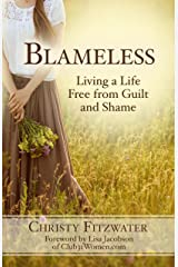 Blameless: Living a Life Free from Guilt and Shame Kindle Edition
