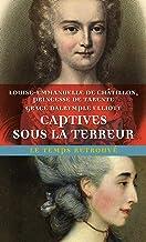 Captives sous la Terreur: Souvenirs de la princesse de Tarente 1789-1792 suivi de Mémoires de Madame Elliott sur la Révolu...