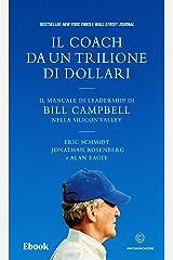 Il coach da un trilione di dollari: Il manuale di leadership di Bill Campbell nella Silicon Valley (Italian Edition) Kindle Edition