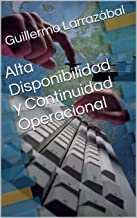 Alta Disponibilidad y Continuidad Operacional: Mantenga sus negocios en la nube 24x7 sin puntos de falla (Spanish Edition)